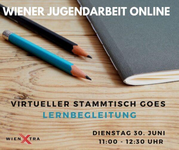 """Im Hintergrund ein Bild einer Nahaufnahme von einer Holztischplatte, auf der ein schwarzer und ein Hellblauer Bleistift, sowie ein Heft liegen. Darüber steht: """"Wiener Jugendarbeit online. Virtueller Stammtisch goes Lernbegleitung. Dienstag 30. Juni 11:00 - 12:30 Uhr."""""""
